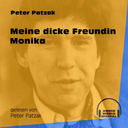 Фото - Peter Patzak Meine dicke Freundin Monika (Ungekürzt) peter patzak zwei flaschen ungekürzt