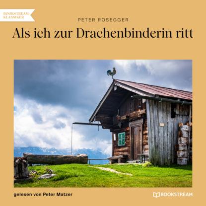 Фото - Peter Rosegger Als ich zur Drachenbinderin ritt (Ungekürzt) peter rosegger als ich der müller war ungekürzt