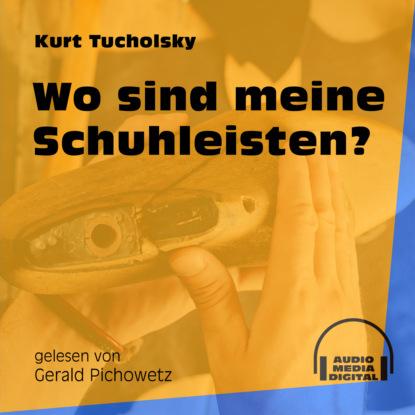 kurt tucholsky traktat über den hund Kurt Tucholsky Wo sind meine Schuhleisten? (Ungekürzt)