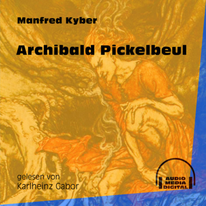 Archibald Pickelbeul (Ungekürzt)