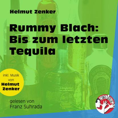 Фото - Helmut Zenker Rummy Blach: Bis zum letzten Tequila (Ungekürzt) helmut langer machtübernahme bis zum einmarsch in böhmen 1933 1939 das dritte reich teil 1 ungekürzt