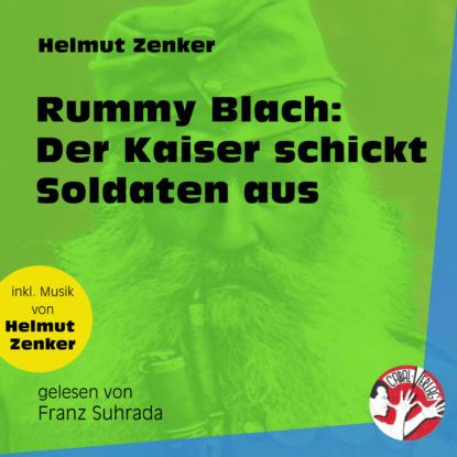 Rummy Blach: Der Kaiser schickt Soldaten aus (Ungekürzt)