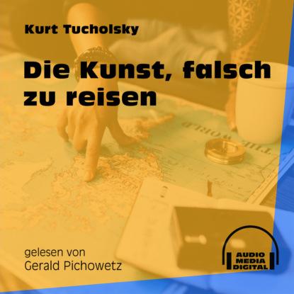 Kurt Tucholsky Die Kunst, falsch zu reisen (Ungekürzt) kurt tucholsky die kunst falsch zu reisen ungekürzt