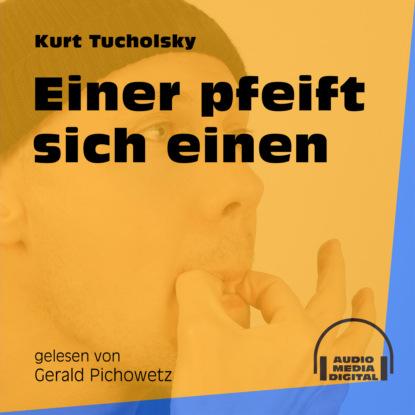 Kurt Tucholsky Einer pfeift sich einen (Ungekürzt) kurt tucholsky wenn einer eine reise tut