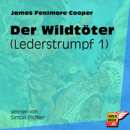 Der Wildt?ter - Lederstrumpf, Band 1 (Ungek?rzt)