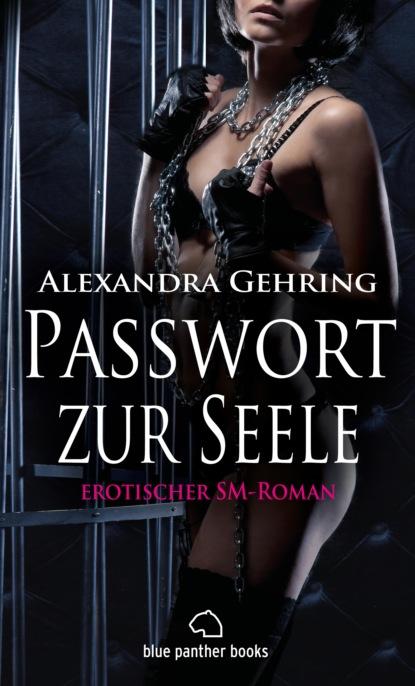 Фото - Alexandra Gehring Passwort zur Seele | Erotischer SM-Roman svenja mund zwei schwestern und ein harter mann erotischer roman