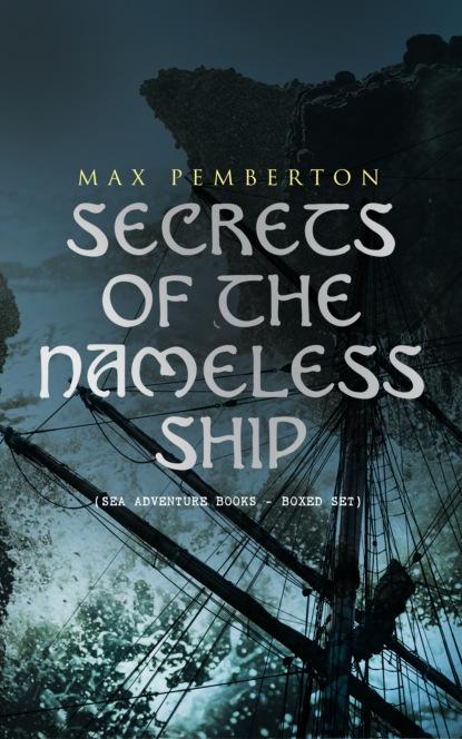 Pemberton Max Secrets of the Nameless Ship (Sea Adventure Books - Boxed Set) max pemberton the iron pirate