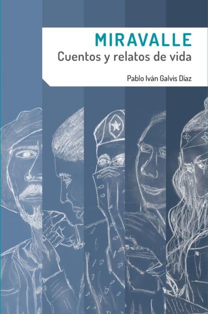 Фото - Pablo Iván Galvis Díaz Miravalle. Cuentos y relatos de vida paulo cristodero la trastienda de la pandemia en cuentos y relatos