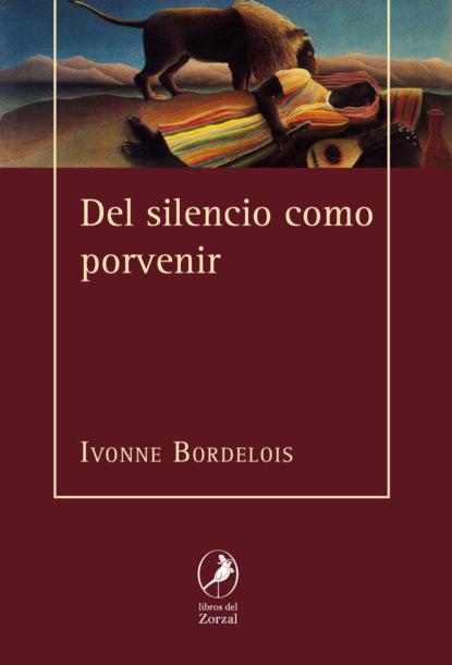 Ivonne Bordelois Del silencio como porvenir la musica del silencio