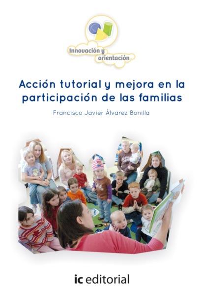 Francisco Javier Álvarez Bonilla Acción tutorial y mejora en la participación de las familias. недорого