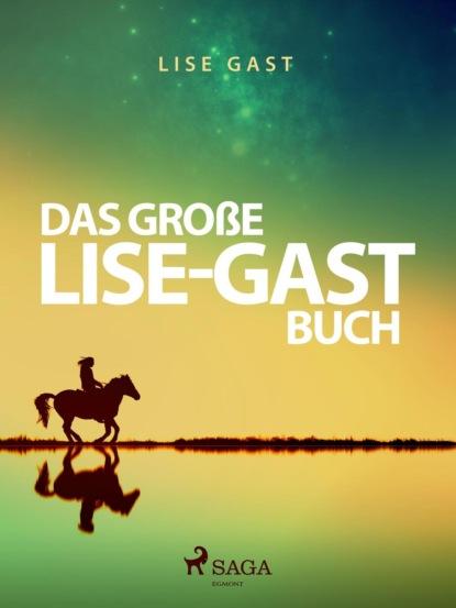 Lise Gast Das große Lise-Gast-Buch lise gast eine liebe im advent