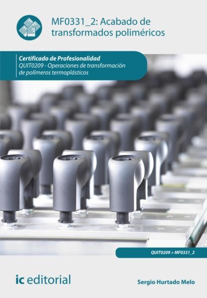Sergio Hurtado Melo Acabado de transformados poliméricos. QUIT0209 santiago rojano ramos dibujo técnico para la transformación de polímeros quit0209