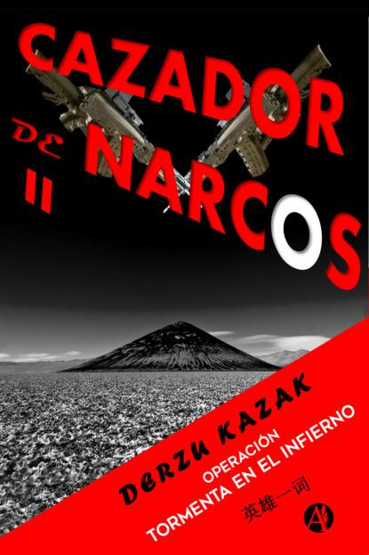 Фото - Derzu Kazak Cazador de narcos II pedro a piedras monroy la siega del olvido