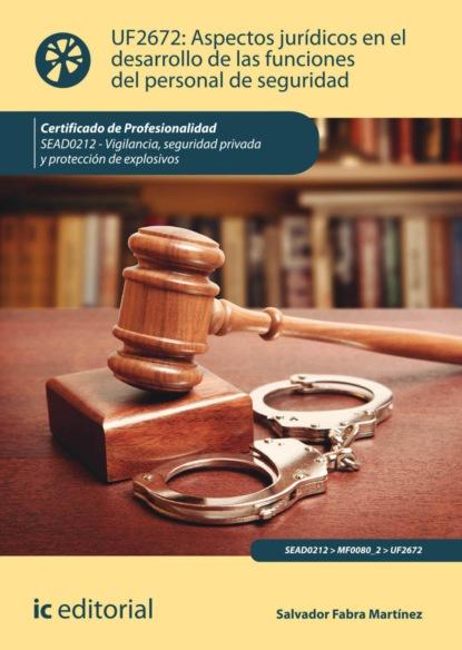 Salvador Fabra Martínez Aspectos jurídicos en el desarrollo de las funciones del personal de seguridad. SEAD0212 alberto prada galvis aspectos jurídicos y bioéticos de los derechos sexuales y reproductivos en menores de edad