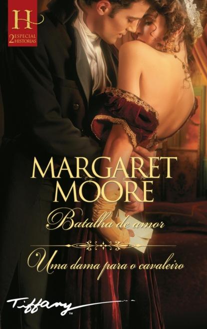 Margaret Moore Batalha de amor - Uma dama para o cavaleiro lucy monroe uma noite de amor com o xeque