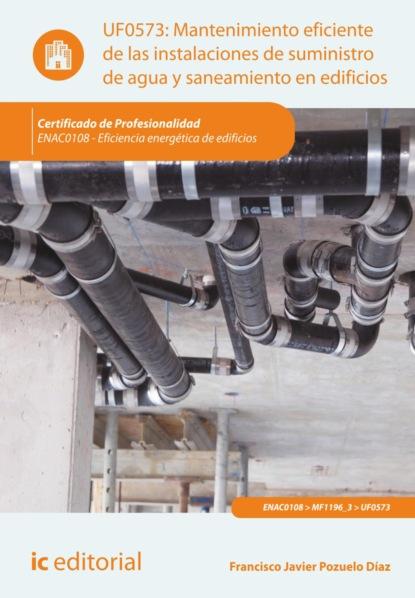 Francisco Javier Pozuelo Díaz Mantenimiento eficiente de las instalaciones de suministro de agua y saneamiento en edificios. ENAC0108 недорого
