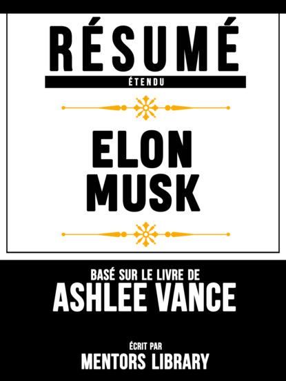 Фото - Mentors Library Résumé Etendu: Elon Musk - Basé Sur Le Livre De Ashlee Vance mentors library résumé etendu 10% plus heureux 10% happier basé sur le livre de dan harris