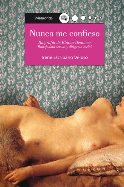 Irene Escribano Veloso Nunca me confieso eliana ferioli regrowing