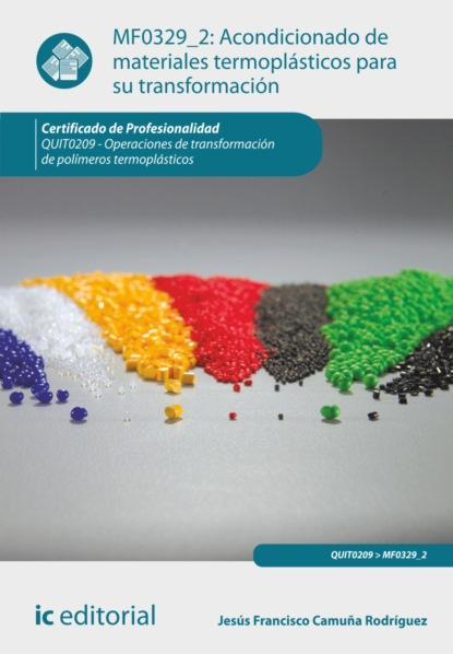 Jesús Francisco Camuña Rodríguez Acondicionado de materiales termoplásticos para su transformación. QUIT0209 santiago rojano ramos dibujo técnico para la transformación de polímeros quit0209