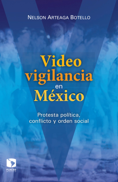 Nelson Arteaga Botello Videovigilancia en México gabriela gonzalez políticas espacios y prácticas de memoria