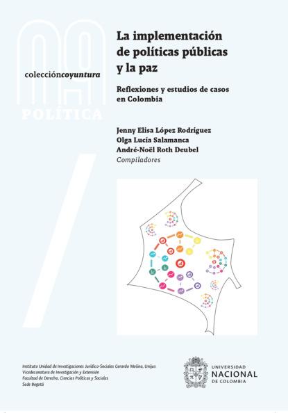 Jenny Elisa López Rodríguez La implementación de políticas públicas y la paz: reflexiones y estudios de casos en Colombia gabriela gonzalez políticas espacios y prácticas de memoria