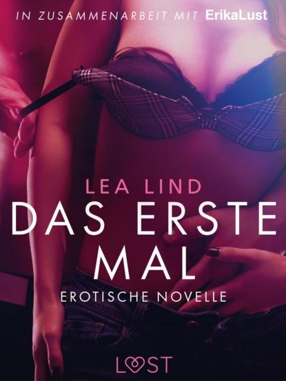 Lea Lind Das erste Mal: Erotische Novelle anna bell 7 erotische kurzgeschichten aus das erste mal s m erfahrungen