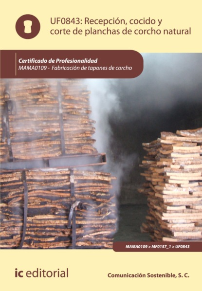 S.C. Comunicación Sostenible Recepción, cocido y corte de planchas de corcho natural. MAMA0109 s c comunicación sostenible producción de tapones y discos de corcho natural y tapones multipieza mama0109
