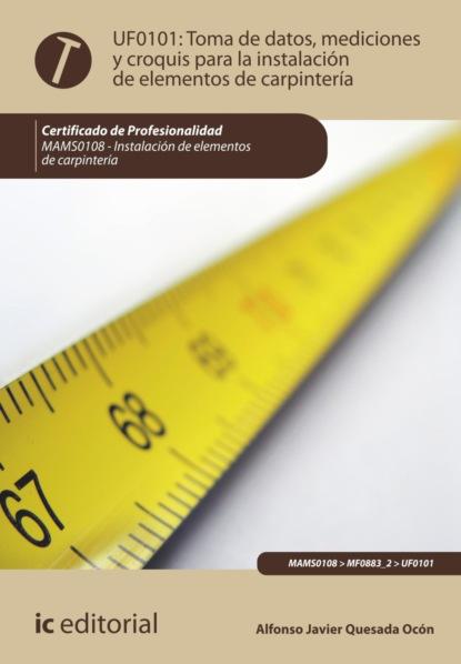 Alfonso Javier Quesada Ocón Toma de datos, mediciones y croquis para la instalación de elementos de carpintería. MAMS0108 недорого