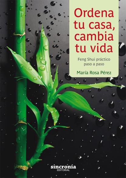 María Rosa Pérez Ordena tu casa, cambia tu vida chema martínez r evolución aprende a avanzar en la carrera de tu vida