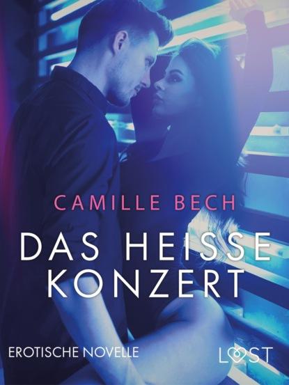 Camille Bech Das heiße Konzert: Erotische Novelle camille bech heiße wasserspiele erotische novelle