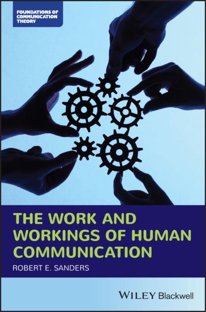 Фото - Robert E. Sanders The Work and Workings of Human Communication david sanders compass and clock