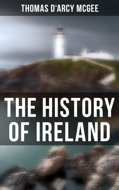 Thomas D'Arcy McGee The History of Ireland mccullough james s revenue laws of the state of illinois
