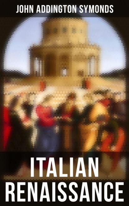 John Addington Symonds Italian Renaissance