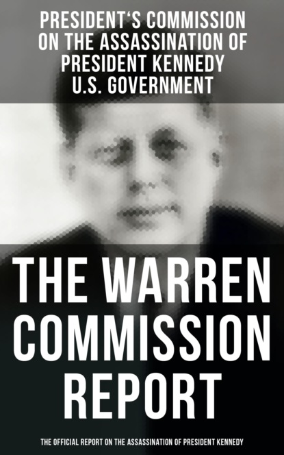 U.S. Government The Warren Commission Report: The Official Report on the Assassination of President Kennedy president s commission on the assassination of president kennedy u s government warren commission complete investigation