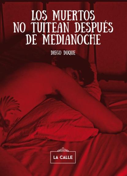 Фото - Diego Duque Los muertos no tuitean después de medianoche julia caso vacío en el nido