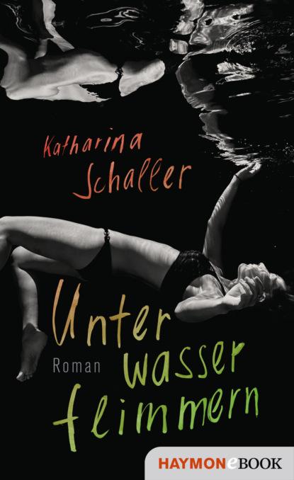 Katharina Schaller Unterwasserflimmern eva male wenn uns die fälle davonschwimmen