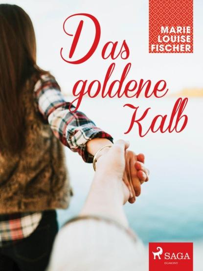 Фото - Marie Louise Fischer Das goldene Kalb marie louise fischer kinderärztin dr katja holm