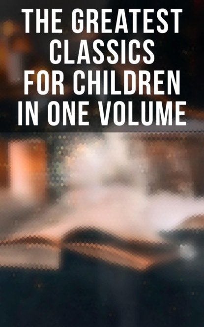 The Greatest Classics for Children in One Volume