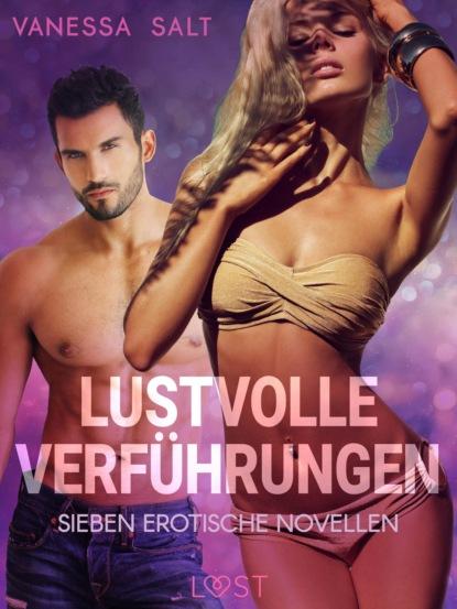 Vanessa Salt Lustvolle Verführungen: Sieben erotische Novellen vanessa salt all inclusive bekenntnisse eines callboys 6 erotische novelle
