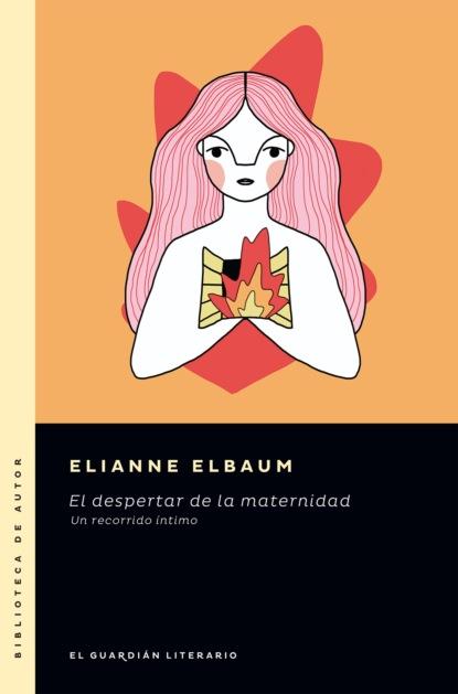 Elianne Elbaum El despertar de la maternidad maggie morgan vallecillo embarazo sagrado un camino hacia el despertar de la conciencia