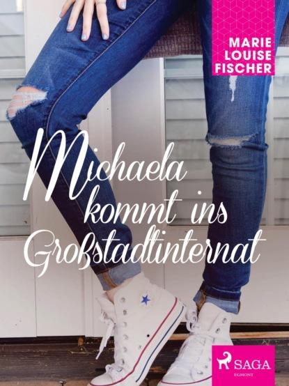 Marie Louise Fischer Michaela kommt ins Großstadtinternat недорого
