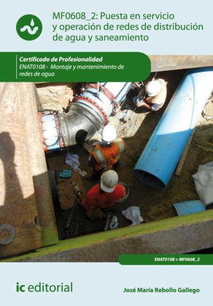 José María Rebollo Gallego Puesta en servicio y operación de redes de distribución de agua y saneamiento. ENAT0108 alejandro álvarez gallego formación de nación y educación