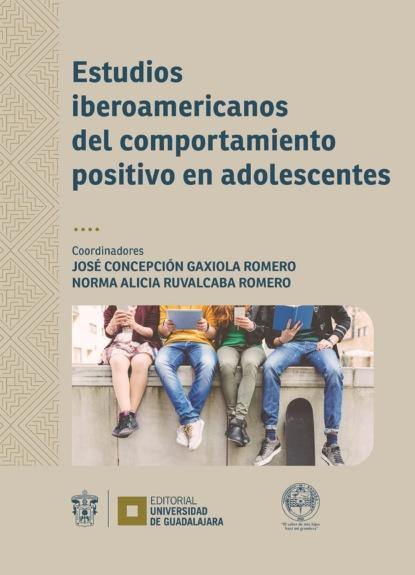 Фото - Norma Alicia Ruvalcaba Romero Estudios iberoamericanos del comportamiento positivo en adolescentes josé manuel gonzález hernández genes desde el mismo sitio
