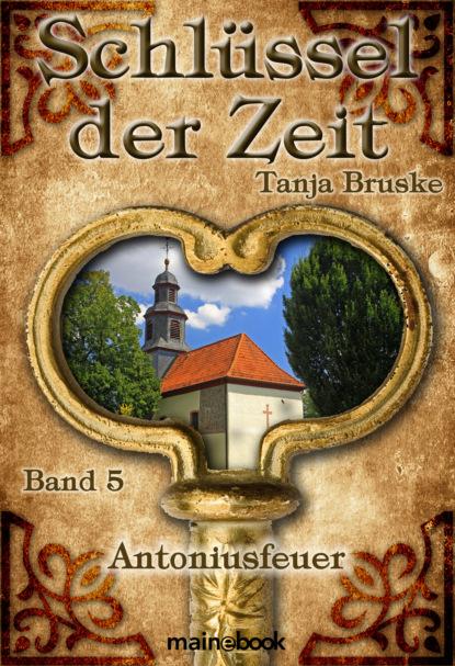 Tanja Bruske Schlüssel der Zeit - Band 5: Antoniusfeuer robin hobb der freibeuter teil 1 das geheimnis der seelenschiffe band 3 ungekürzt