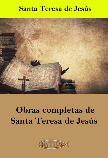 Фото - Santa Teresa de Jesús Obras completas de Santa Teresa de Jesús jesús torices tapia el ocaso de los verdugos