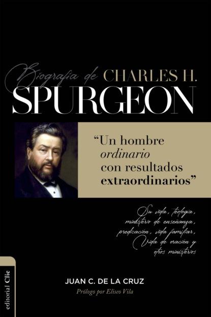 Juan Carlos de la Cruz Biografía de Charles Spurgeon michael reeves spurgeon y la vida cristiana