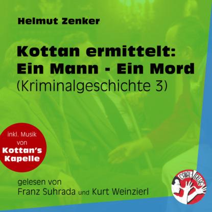 Helmut Zenker Ein Mann - Ein Mord - Kottan ermittelt - Kriminalgeschichten, Folge 3 (Ungekürzt) helmut zenker der mord in der hartlgasse kottan ermittelt kriminalgeschichten folge 4 ungekürzt