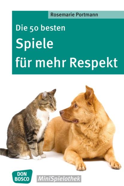 Rosemarie Portmann Die 50 besten Spiele für mehr Respekt - eBook недорого