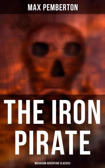 Pemberton Max The Iron Pirate (Musaicum Adventure Classics) max pemberton the iron pirate