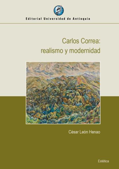 Фото - César León Henao Carlos Correa: realismo y modernidad jaime augusto correa medina la oralidad en el proceso civil